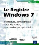 Le Registre Windows 7 architecture, administration, script,