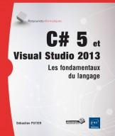C#5 et Visual Studio 2013 Les fondamentaux du langage